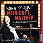 Mein Gott, Walther: Das Leben ist oft Plan B | Mike Krüger,Till Hoheneder
