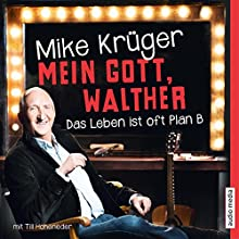 Mein Gott, Walther: Das Leben ist oft Plan B (       ungekürzt) von Mike Krüger, Till Hoheneder Gesprochen von: Mike Krüger