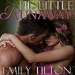 His Little Runaway | Emily Tilton