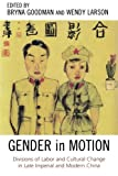 Gender in Motion: Divisions of Labor and Cultural Change in Late Imperial and Modern China (Asia/Pacific/Perspectives)