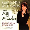 The Age of Miracles: Embracing the New Midlife (       UNABRIDGED) by Marianne Williamson Narrated by Marianne Williamson