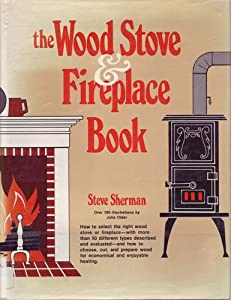 The wood stove & fireplace book by Steve Sherman