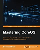 Mastering CoreOS Front Cover