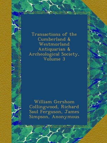 Transactions of the Cumberland & Westmorland Antiquarian & Archeological Society, Volume 3
