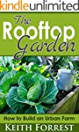 The Rooftop Garden: How to Build an U...