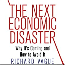 The Next Economic Disaster: Why It's Coming and How to Avoid It (       UNABRIDGED) by Richard Vague Narrated by Charles Kabala