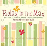 img - for Relax to the Max: 60 Candles, Scents, Soaps & Potpourri Crafts to Create Your Own Bliss book / textbook / text book