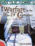 Warfare in the 16th to 19th Centuries: The Age of Empires (Battle Zones)