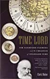 Time Lord: Sir Sandford Fleming and the Creation of Standard Time (0375727523) by Clark Blaise