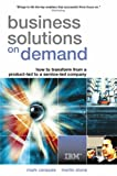 Business Solutions on Demand: How to Transform from a Product-led to a Service-led Company (0749444703) by Cerasale, Mark