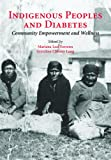 Indigenous Peoples and Diabetes: Community Empowerment and Wellness (Ethnographic Studies in Medical Anthropology)