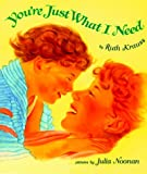 You're Just What I Need Board Book (0694013048) by Krauss, Ruth