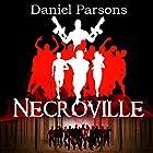 Necroville: The Necroville Series, Volume 1 Hörbuch von Daniel Parsons Gesprochen von: Dave Bulmer