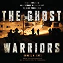The Ghost Warriors: Inside Israel's Undercover War Against Suicide Terrorism Audiobook by Samuel M. Katz Narrated by Ganim Peter