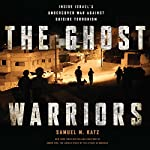 The Ghost Warriors: Inside Israel's Undercover War Against Suicide Terrorism | Samuel M. Katz