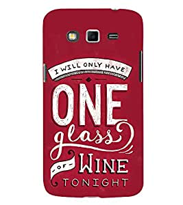 One Glass of Wine Tonight 3D Hard Polycarbonate Designer Back Case Cover for Samsung Galaxy Grand 2 G7102 :: Samsung Galaxy Grand 2 G7106
