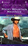 Rocky Mountain Maverick (Colorado Confidential / Harlequin Intrigue, No. 721) (0373227213) by Gayle Wilson