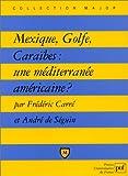 echange, troc Frédéric Carré, André de Séguin - Mexique, Golfe, Caraïbes : Une méditerranée américaine ?