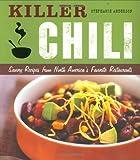 Killer Chili: Savory Recipes from North America's Favorite Chilli Restaurants
