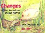 Changes: A True Story About Oscar Turtle and Amazon Red