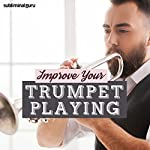 Improve Your Trumpet Playing: Take to the Trumpet with Subliminal Messages |  Subliminal Guru