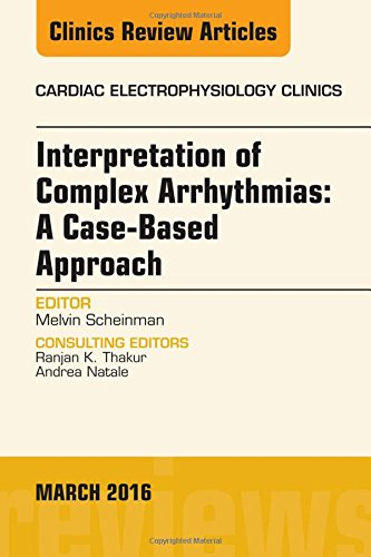 Interpretation of Complex Arrhythmias: A Case-Based Approach, An Issue of Cardiac Electrophysiology Clinics, 1e (The Clinics: Internal Medicine)