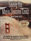 Saving the Marin-Sonoma Coast: The Battles for Audubon Canyon Ranch, Point Reyes, & Californias Russian River
