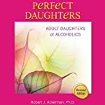 Perfect Daughters: Adult Daughters of Alcoholics | Robert Ackerman
