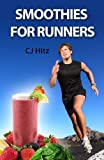 Smoothies for Runners:  32 Proven Smoothie Recipes to Take Your Running Performance to the Next Level, Decrease Your Recovery Time and Allow You to Run Injury-free (Eat to Run)