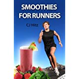 Smoothies for Runners:  32 Proven Smoothie Recipes to Take Your Running Performance to the Next Level, Decrease Your Recovery Time and Allow You to Run Injury-free (Eat to Run)by CJ Hitz