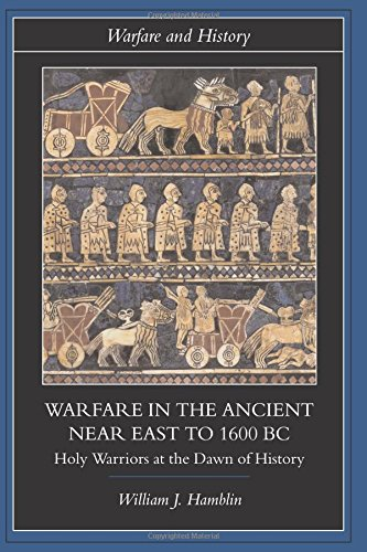 Warfare in the Ancient Near East to 1600 BC: Holy Warriors at the Dawn of History (Warfare and History)