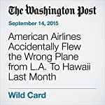 American Airlines Accidentally Flew the Wrong Plane from L.A. To Hawaii Last Month | Abby Phillip