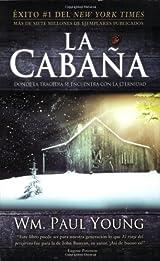 La Cabaña: Donde la Tragedia Se Encuentra Con la Eternidad de William Paul Young, Edición en Español