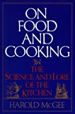 On Food And Cooking: The Science and Lore of the Kitchen (0684181320) by McGee, Harold; McGee, Harold J.