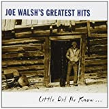 Greatest Hits: Little Did He Know Joe Walsh