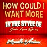 How Could I Want More (In the Style of Jamie Lynn Spears) [Karaoke Version]