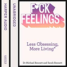 F--k Feelings: Less Obsessing, More Living Audiobook by Dr. Michael Bennett, Sarah Bennett Narrated by Patrick Lawlor