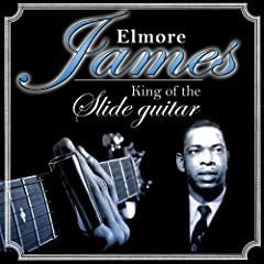 Elmore James. King of the Slide Guitar