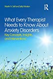 img - for What Every Therapist Needs to Know About Anxiety Disorders: Key Concepts, Insights, and Interventions book / textbook / text book