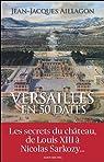 Versailles en 50 dates - les secrets d'histoire du château par Aillagon
