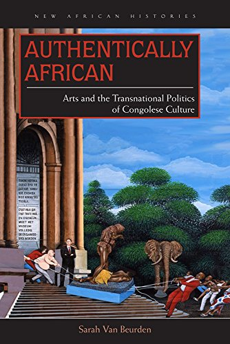 Authentically African: Arts and the Transnational Politics of Congolese Culture (New African Histories)