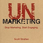 Unmarketing: Stop Marketing, Start Engaging | [Scott Stratten]