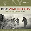The BBC War Reports: The Second World War on Air Radio/TV Program by  BBC Audiobooks Narrated by Richard Baker