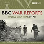 The BBC War Reports: The Second World War on Air Radio/TV von  BBC Audiobooks Gesprochen von: Richard Baker