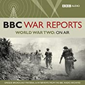 The BBC War Reports: The Second World War on Air | [BBC Audiobooks]
