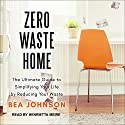 Zero Waste Home: The Ultimate Guide to Simplifying Your Life by Reducing Your Waste Audiobook by Bea Johnson Narrated by Henrietta Meire