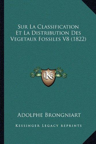 Sur La Classification Et La Distribution Des Vegetaux Fossiles V8 (1822)