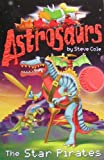 Astrosaurs: The star pirates Steve Cole