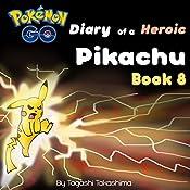 Pokemon Go: Diary of a Heroic Pikachu: Pokemon Go Series, Book 8 | Tagashi Takashima