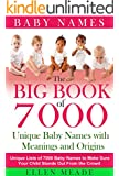Baby Names:  7000 Unique Baby Names, Meanings and Origins: Unique List of 7000 Baby Names to Make Sure Your Child Stands Out From the Crowd (Baby Names that are Popular and Top 10 Unique Baby Names)